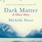 I read dead people: Michelle Paver's Dark Matter