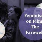 Feminism on Film: Lulu Wang's The Farewell