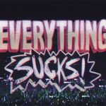 Review: Everything Sucks!