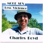 Charles Boyd's album More Sex Less Violence, begs the question: tortured soul or horny teenager?