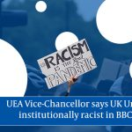 """UK universities are """"institutionally racist"""", says UEA Vice Chancellor"""